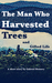 The Man Who Harvested Trees and Gifted Life