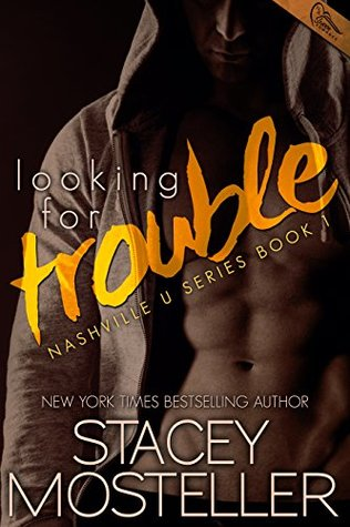 Looking for Trouble (Nashville U Book 1) by Stacey Mosteller