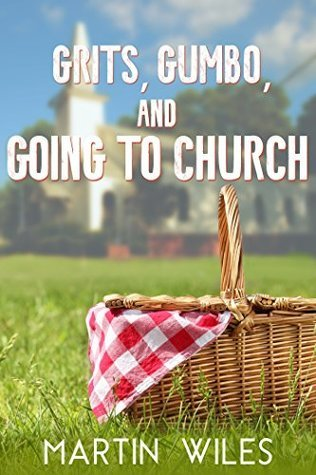 Grits, Gumbo, and Going to Church by Martin W W Wiles