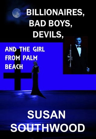 Billionaires, Bad Boys, Devils, And The Girl From Palm Beach by Susan Southwood
