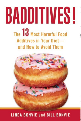 Badditives! : The 13 Most Harmful Food Additives in Your Diet?and How to Avoid Them