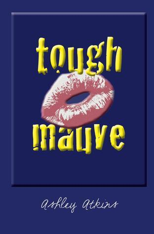 Tough Mauve by Ashley Atkins