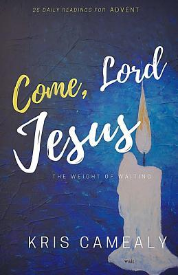 Come, Lord Jesus by Kris Camealy