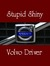 Stupid Shiny Volvo Driver